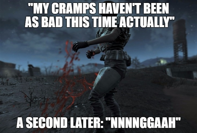 fallout 4 cramps havent been that bad this month.jpg
