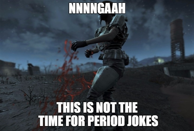 fallout 4 this is not the time for period jokes.jpg