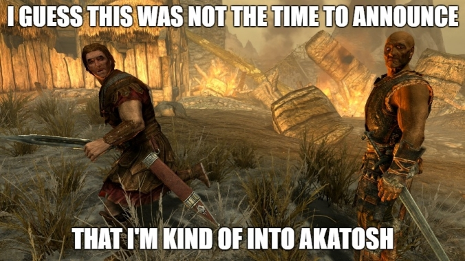 skyrim not the time to come out as a fan of akatosh.jpg